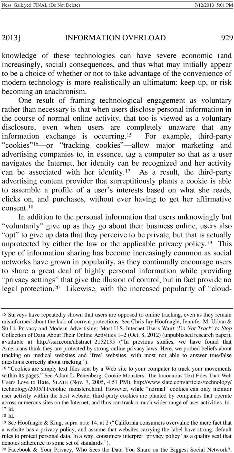 One result of framing technological engagement as voluntary rather than necessary is that when users disclose personal information in the course of normal online activity, that too is viewed as a