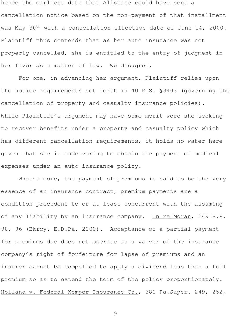 For one, in advancing her argument, Plaintiff relies upon the notice requirements set forth in 40 P.S. 3403 (governing the cancellation of property and casualty insurance policies).