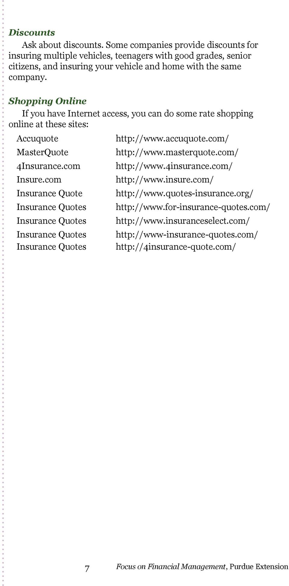 Shopping Online If you have Internet access, you can do some rate shopping online at these sites: Accuquote MasterQuote 4Insurance.com Insure.