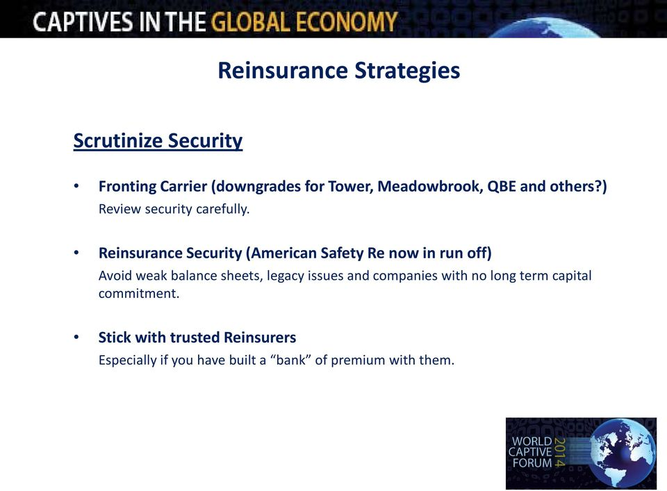Reinsurance Security (American Safety Re now in run off) Avoid weak balance sheets, legacy