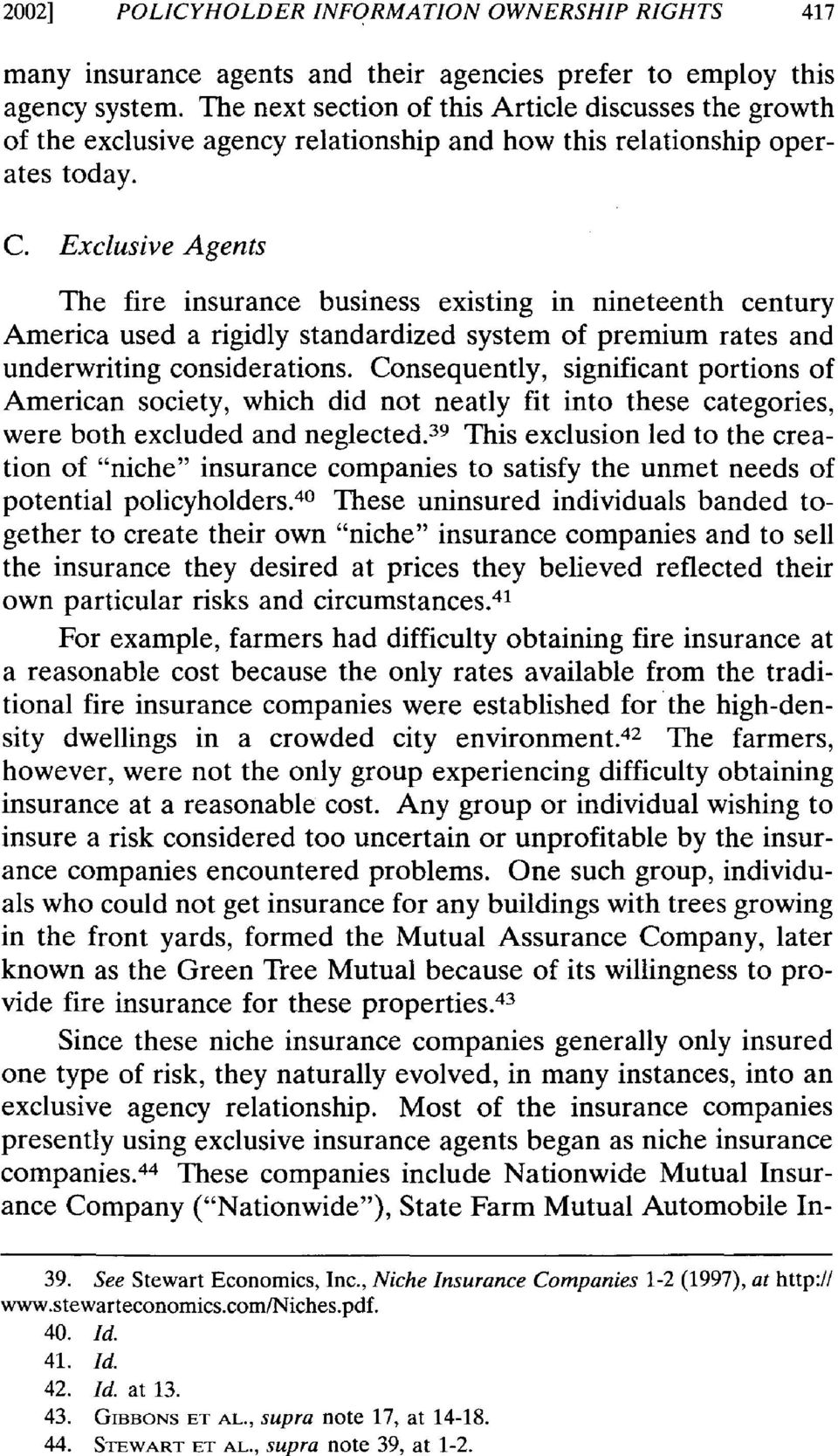 Exclusive Agents The fire insurance business existmg in nineteenth century America used a rigidly standardized system of premium rates and underwriting considerations.