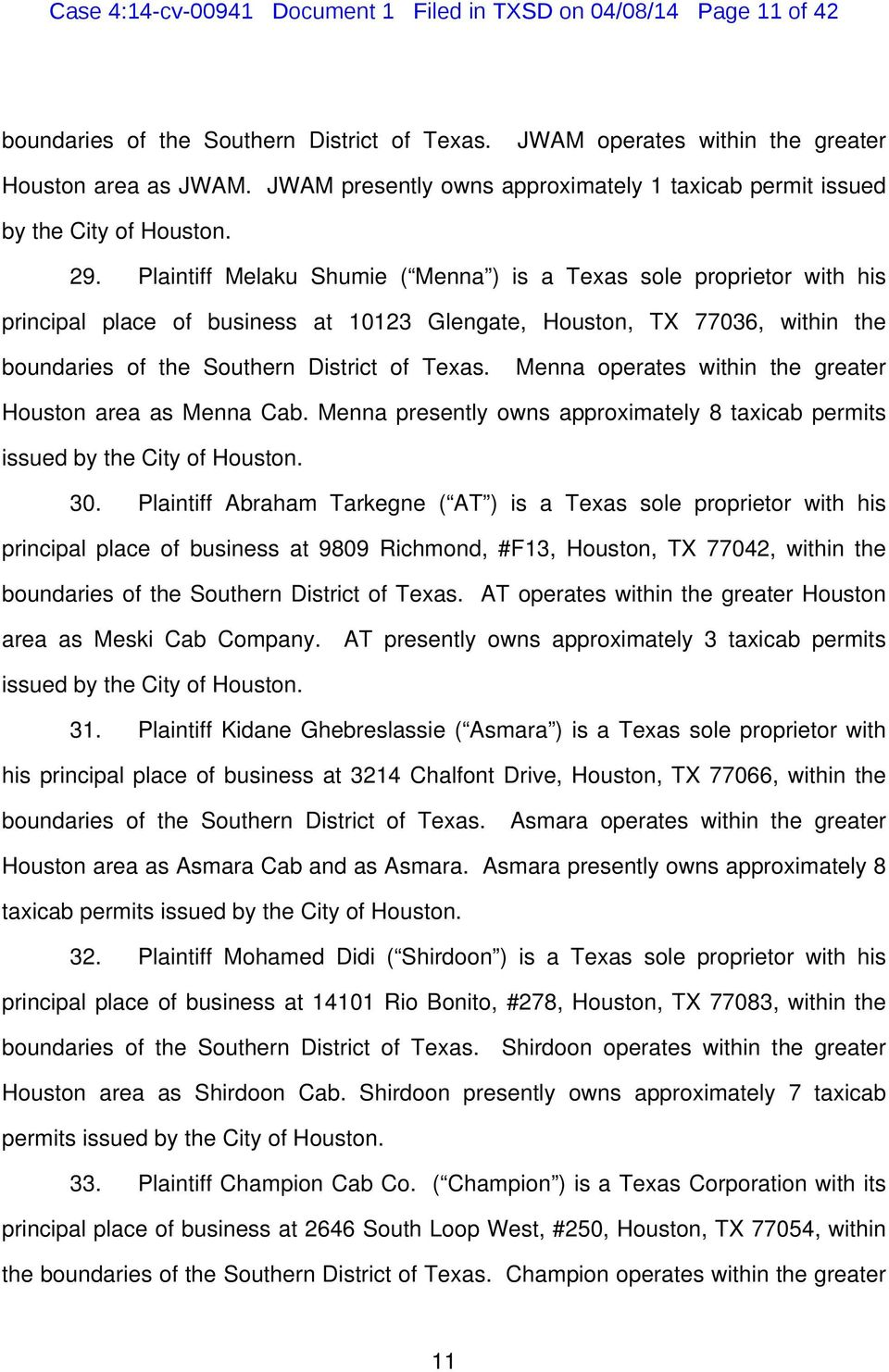 Plaintiff Melaku Shumie ( Menna ) is a Texas sole proprietor with his principal place of business at 10123 Glengate, Houston, TX 77036, within the boundaries of the Southern District of Texas.
