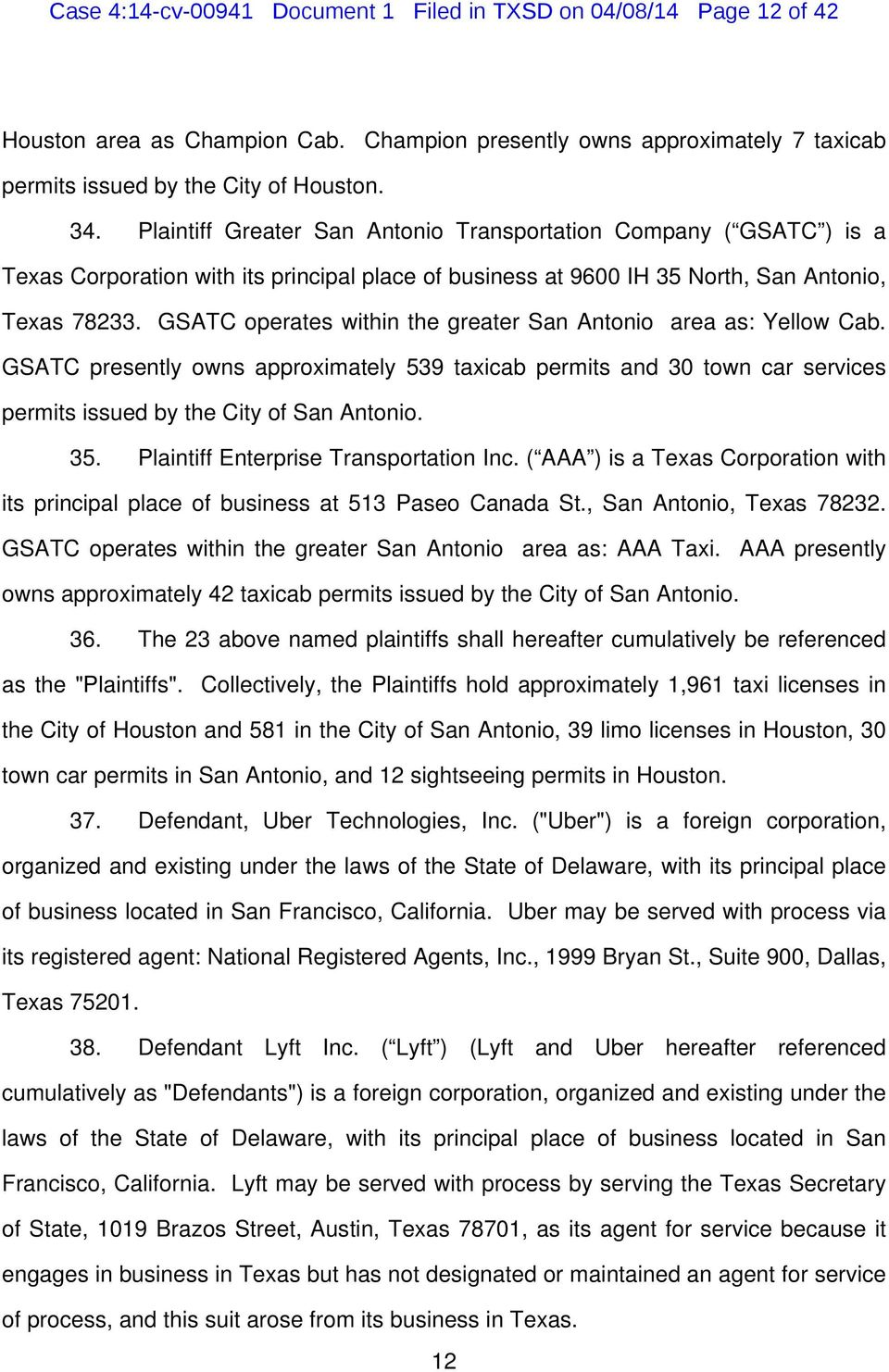 GSATC operates within the greater San Antonio area as: Yellow Cab. GSATC presently owns approximately 539 taxicab permits and 30 town car services permits issued by the City of San Antonio. 35.