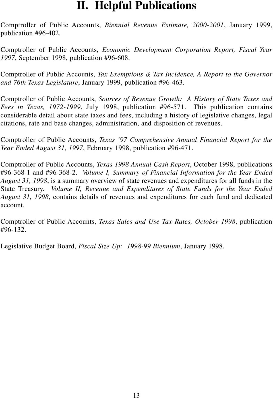 Comptroller of Public Accounts, Tax Exemptions & Tax Incidence, A Report to the Governor and 76th Texas Legislature, January 1999, publication #96-463.