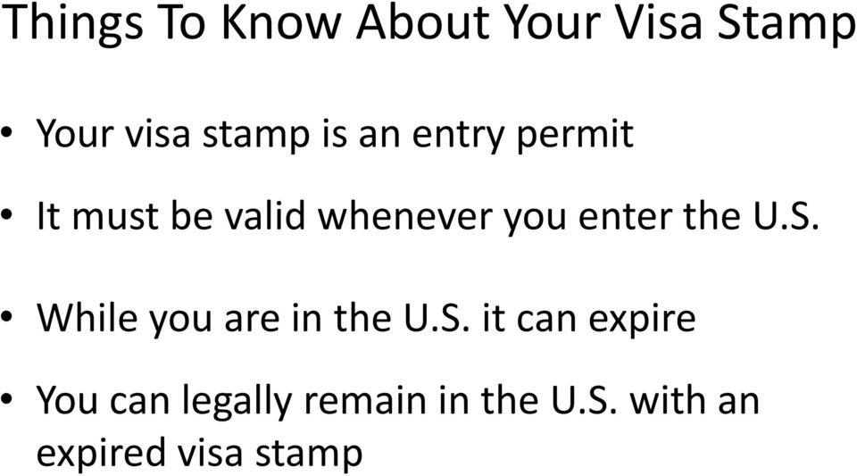 the U.S. While you are in the U.S. it can expire You can legally remain in the U.