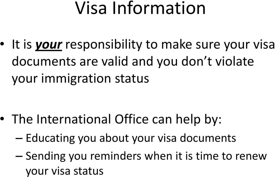 The International Office can help by: Educating you about your visa