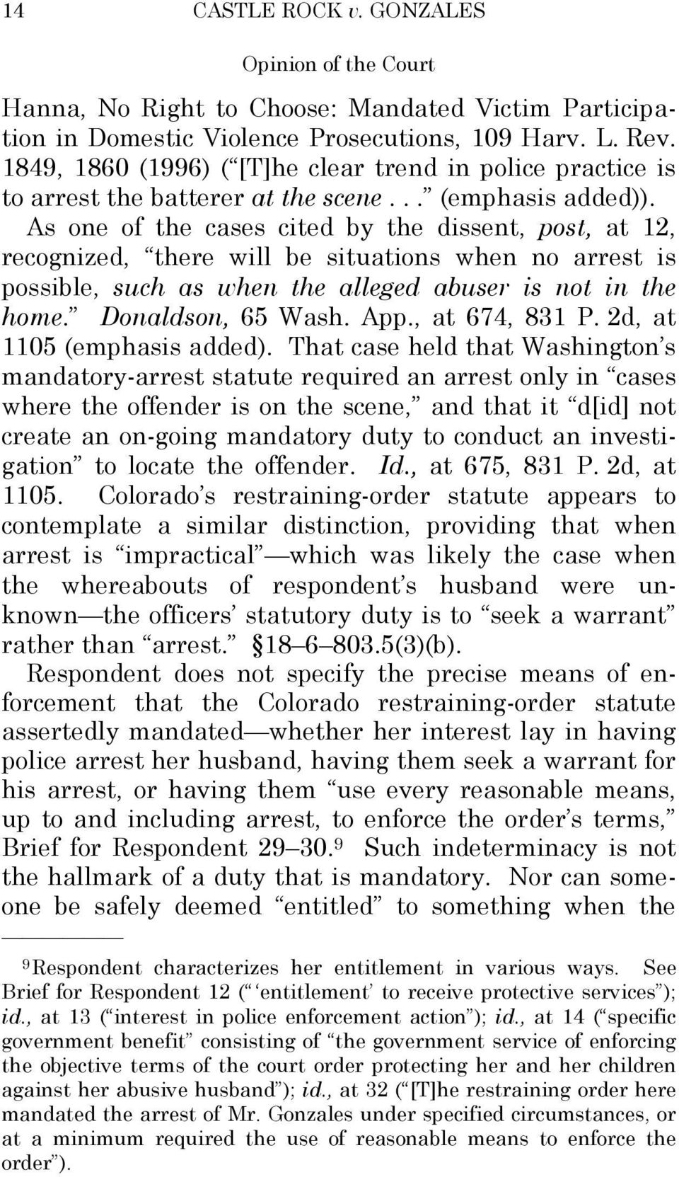 As one of the cases cited by the dissent, post, at 12, recognized, there will be situations when no arrest is possible, such as when the alleged abuser is not in the home. Donaldson, 65 Wash. App.