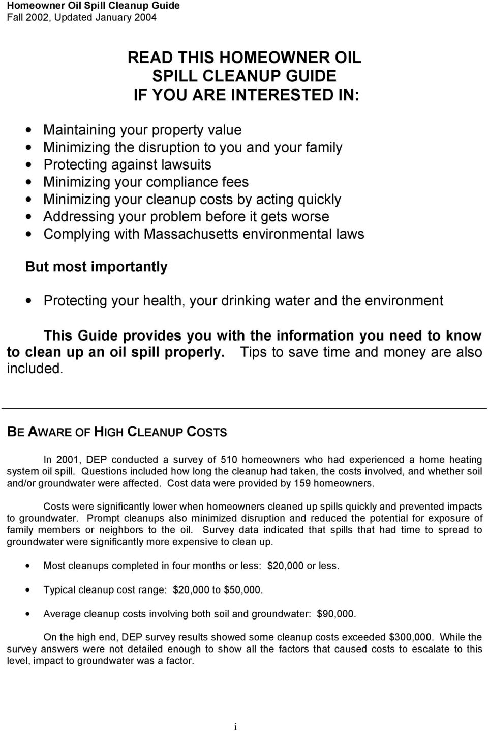 health, your drinking water and the environment This Guide provides you with the information you need to know to clean up an oil spill properly. Tips to save time and money are also included.