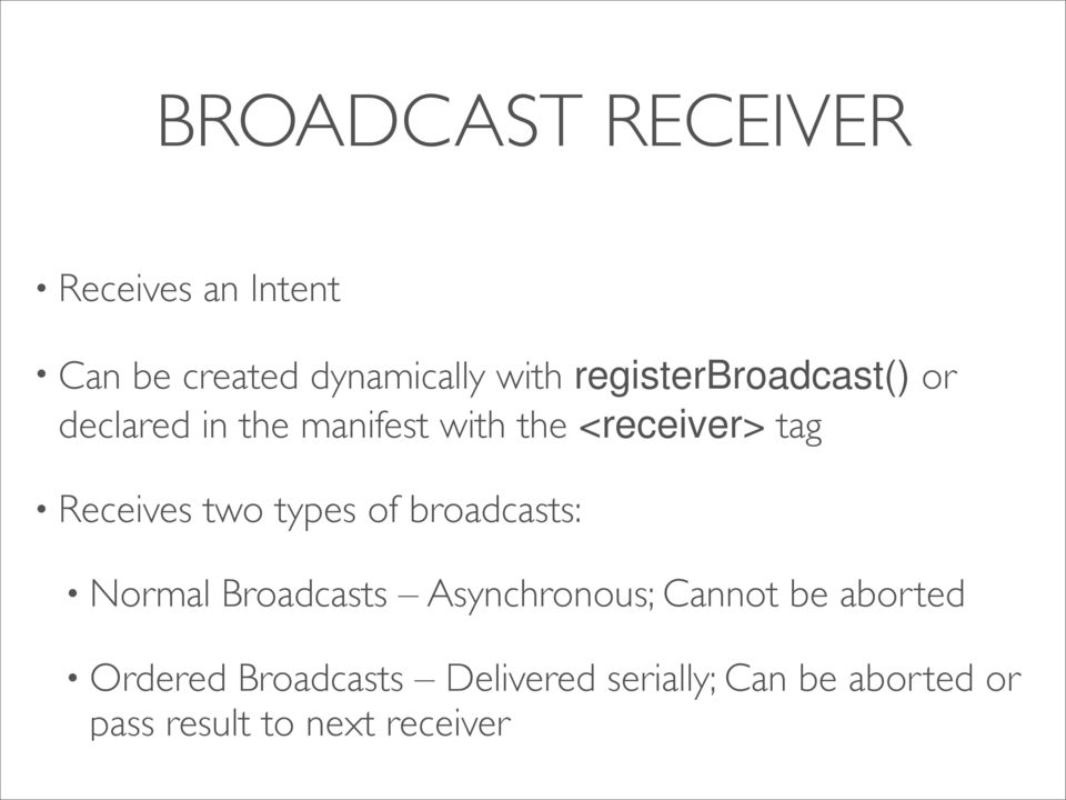 Receives two types of broadcasts: Normal Broadcasts Asynchronous; Cannot be