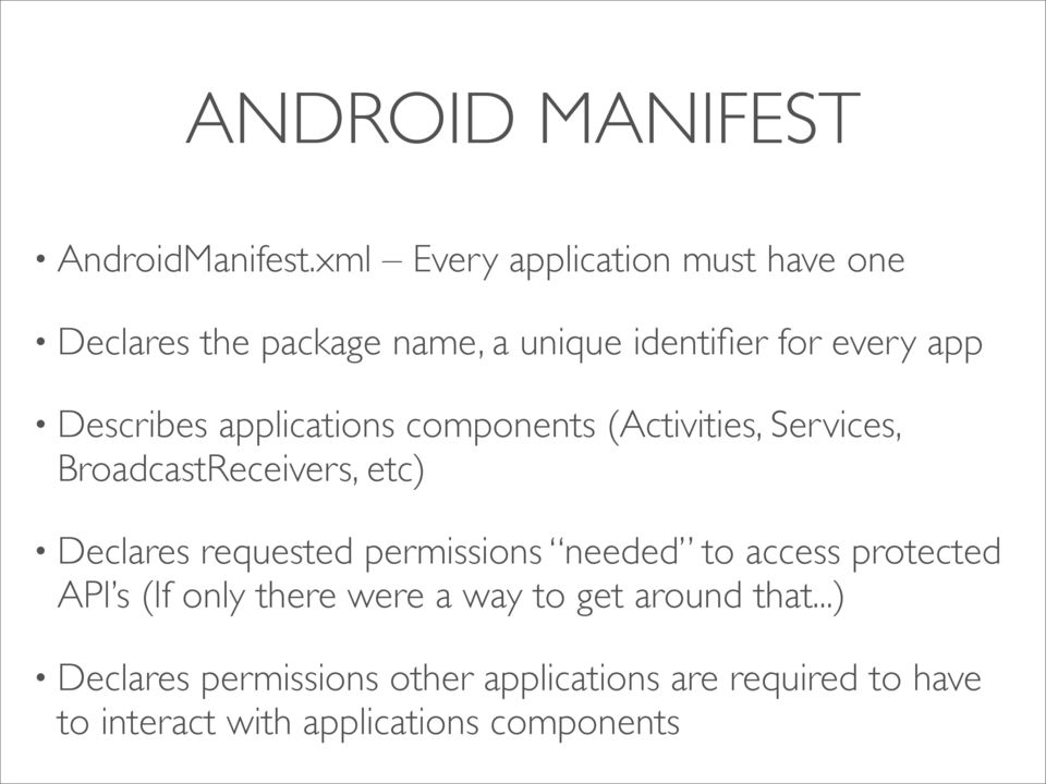 applications components (Activities, Services, BroadcastReceivers, etc) Declares requested permissions