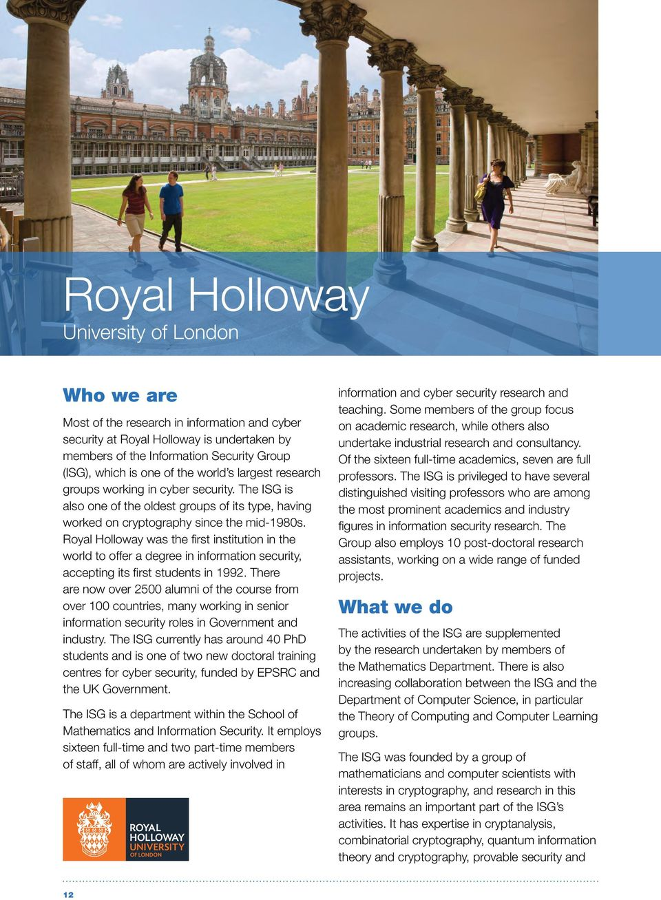 Royal Holloway was the first institution in the world to offer a degree in information security, accepting its first students in 1992.