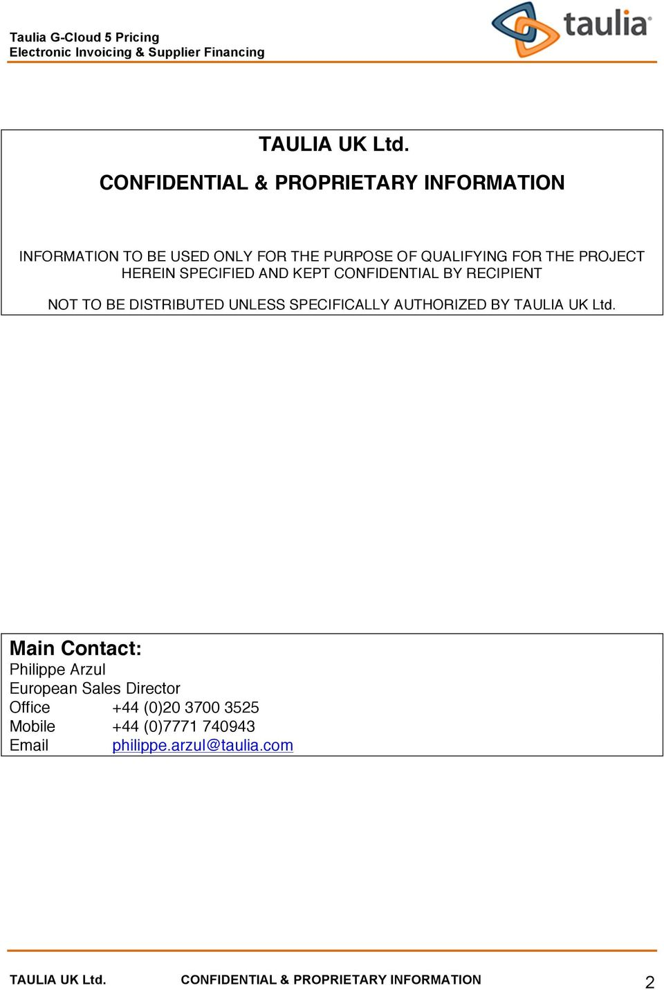 SPECIFIED AND KEPT CONFIDENTIAL BY RECIPIENT NOT TO BE DISTRIBUTED UNLESS SPECIFICALLY AUTHORIZED BY TAULIA UK Ltd.