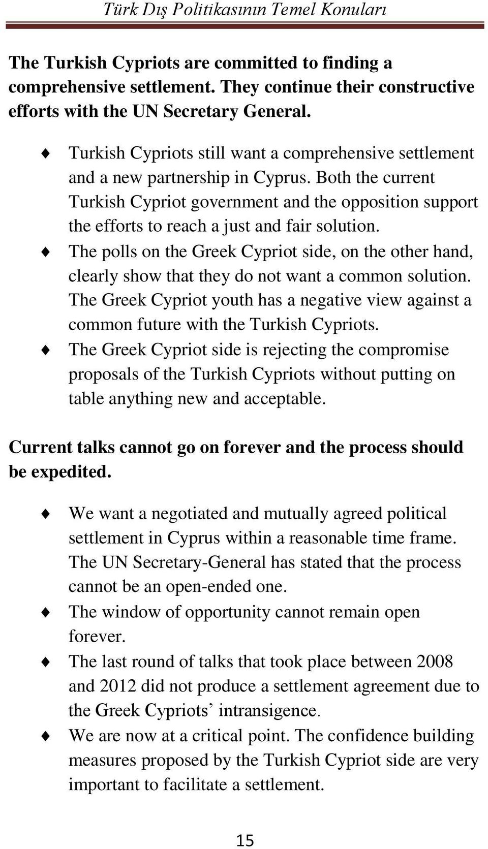 Both the current Turkish Cypriot government and the opposition support the efforts to reach a just and fair solution.