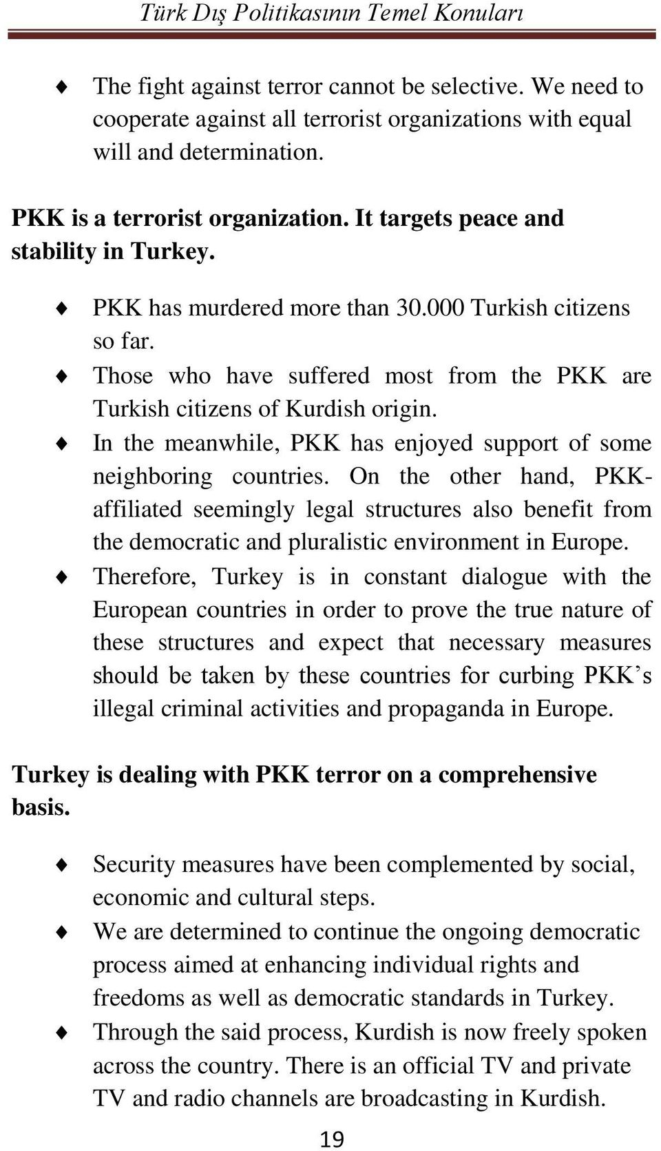 In the meanwhile, PKK has enjoyed support of some neighboring countries.