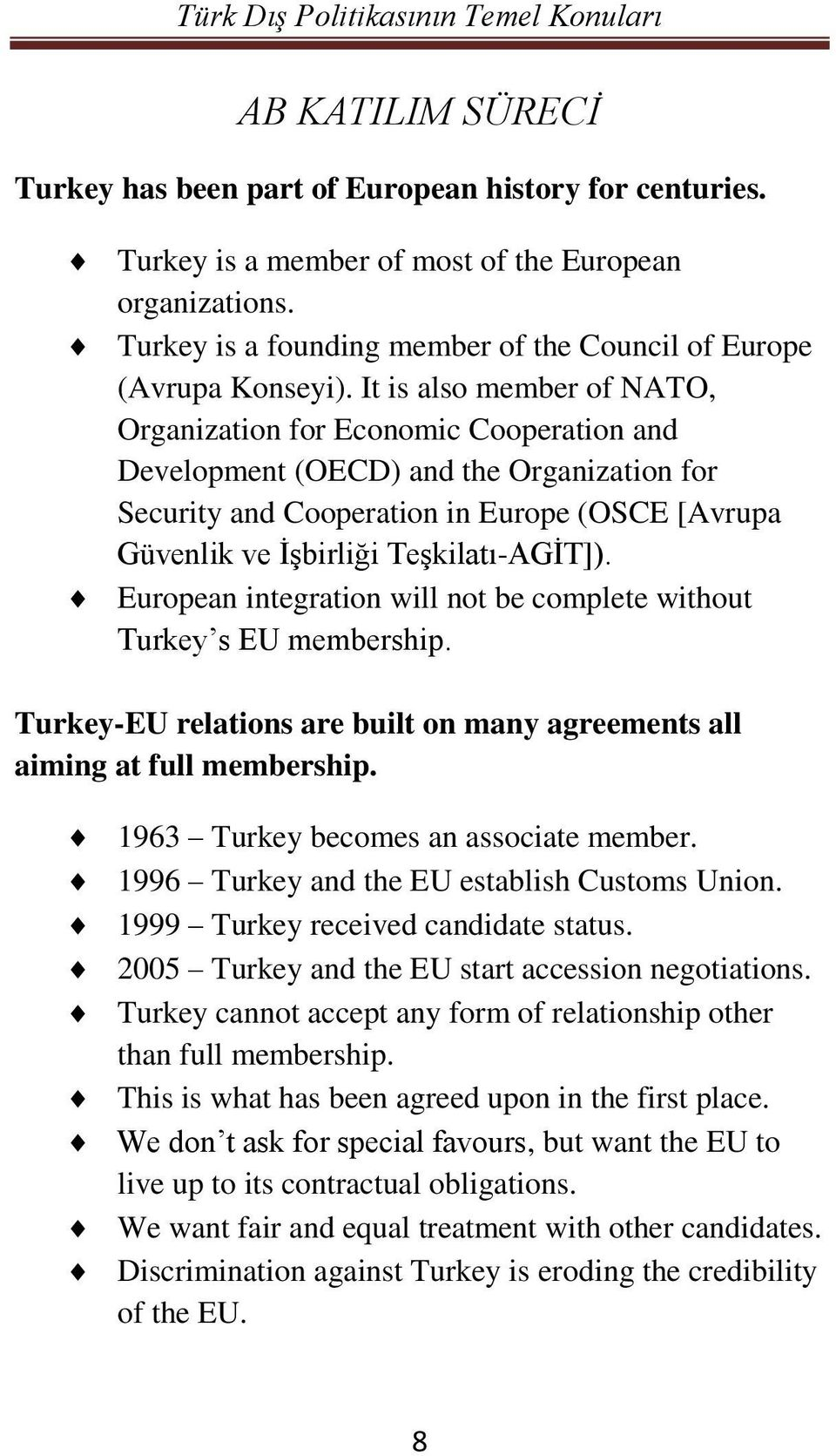 It is also member of NATO, Organization for Economic Cooperation and Development (OECD) and the Organization for Security and Cooperation in Europe (OSCE [Avrupa Güvenlik ve İşbirliği