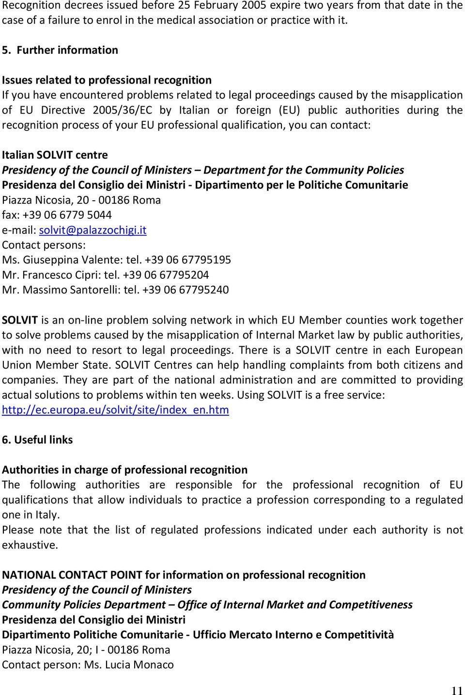 foreign (EU) public authorities during the recognition process of your EU professional qualification, you can contact: Italian SOLVIT centre Presidency of the Council of Ministers Department for the