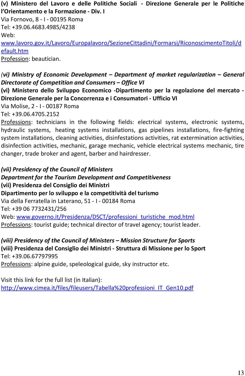 (vi) Ministry of Economic Development Department of market regularization General Directorate of Competition and Consumers Office VI (vi) Ministero dello Sviluppo Economico -Dipartimento per la