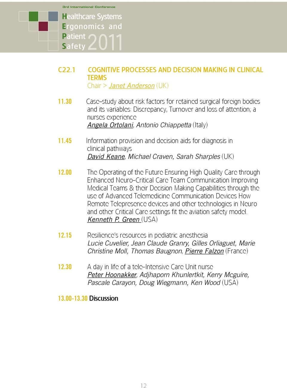11.45 Information provision and decision aids for diagnosis in clinical pathways David Keane, Michael Craven, Sarah Sharples (UK) 12.