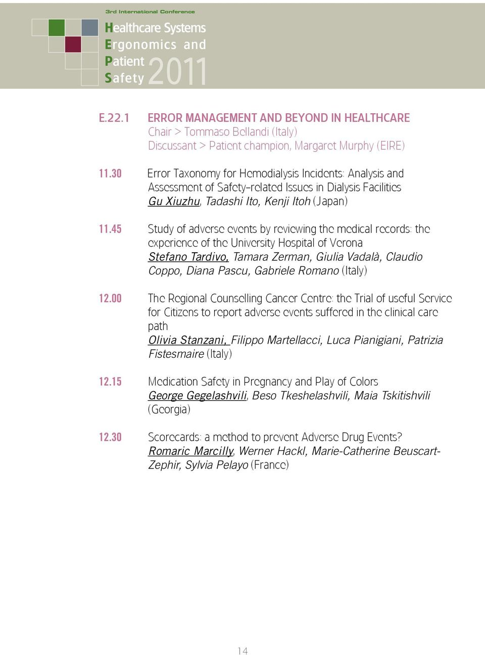 45 Study of adverse events by reviewing the medical records: the experience of the University Hospital of Verona Stefano Tardivo, Tamara Zerman, Giulia Vadalà, Claudio Coppo, Diana Pascu, Gabriele