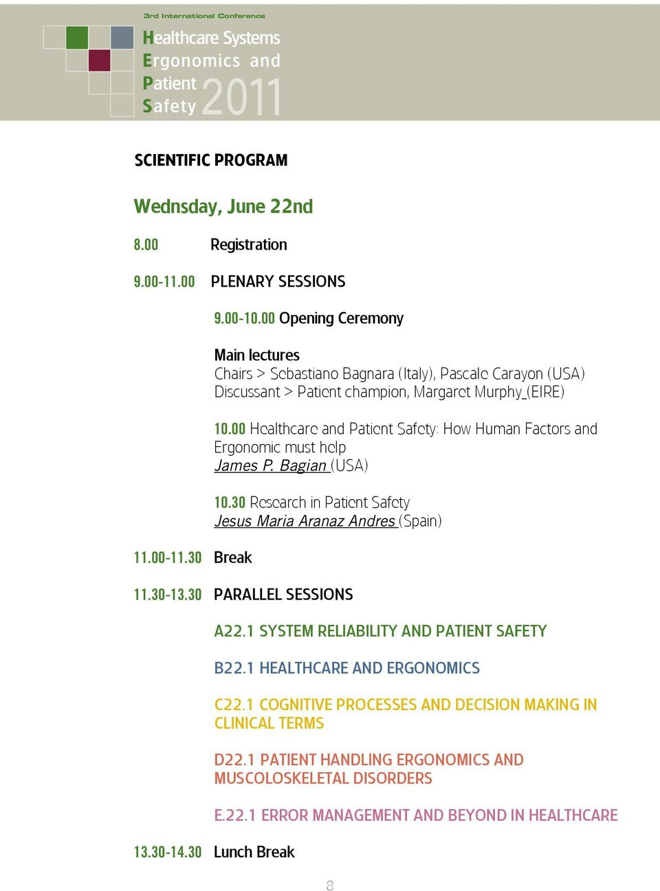 00 Healthcare and Patient Safety: How Human Factors and Ergonomic must help James P. Bagian (USA) 10.30 Research in Patient Safety Jesus Maria Aranaz Andres (Spain) 11.30-13.