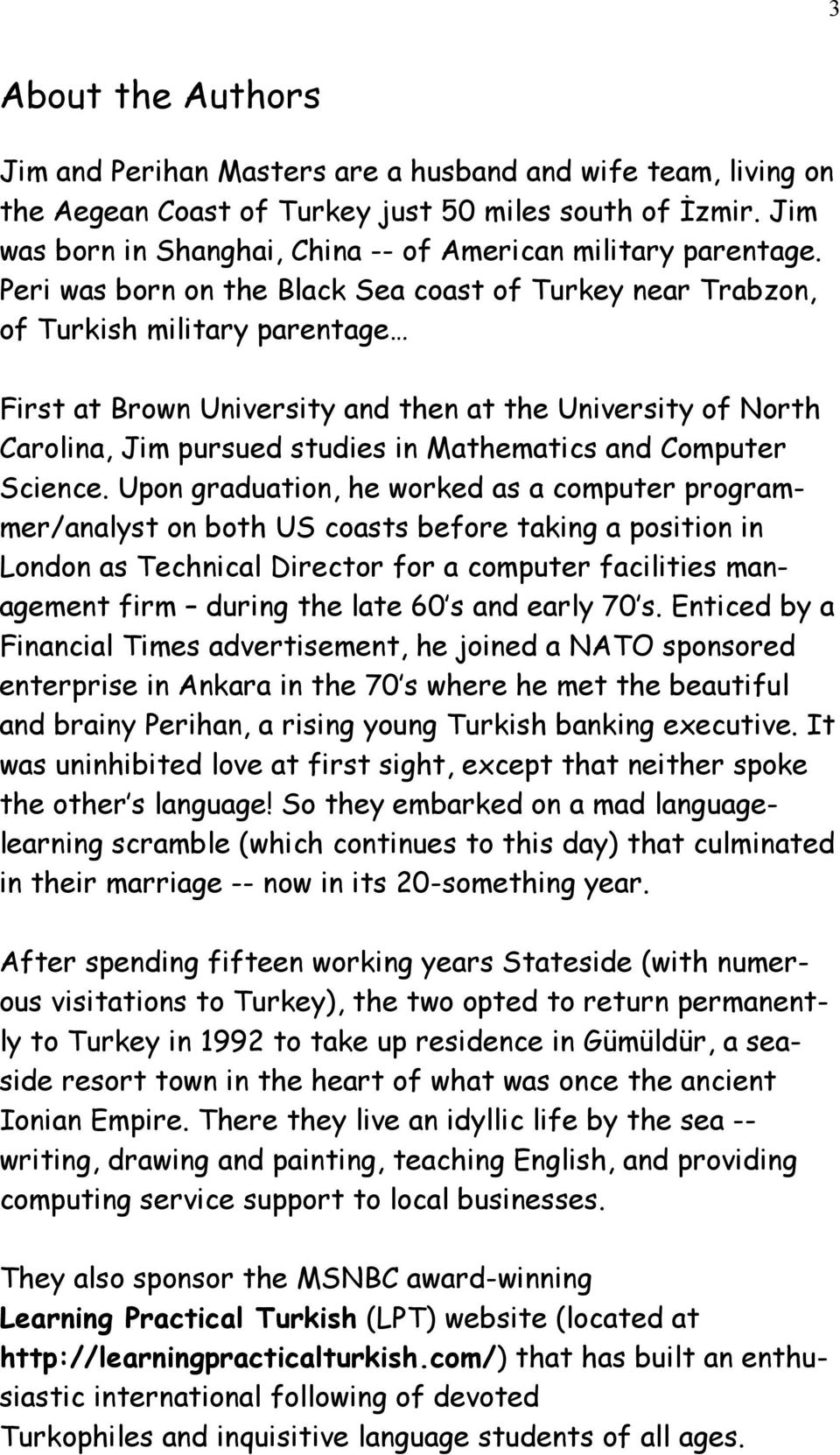 Peri was born on the Black Sea coast of Turkey near Trabzon, of Turkish military parentage First at Brown University and then at the University of North Carolina, Jim pursued studies in Mathematics