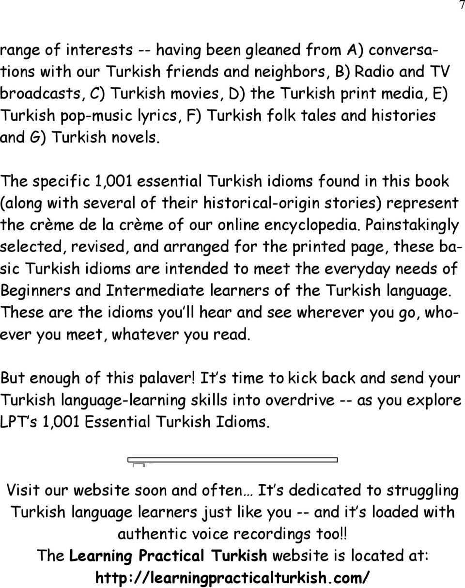 The specific 1,001 essential Turkish idioms found in this book (along with several of their historical-origin stories) represent the crème de la crème of our online encyclopedia.