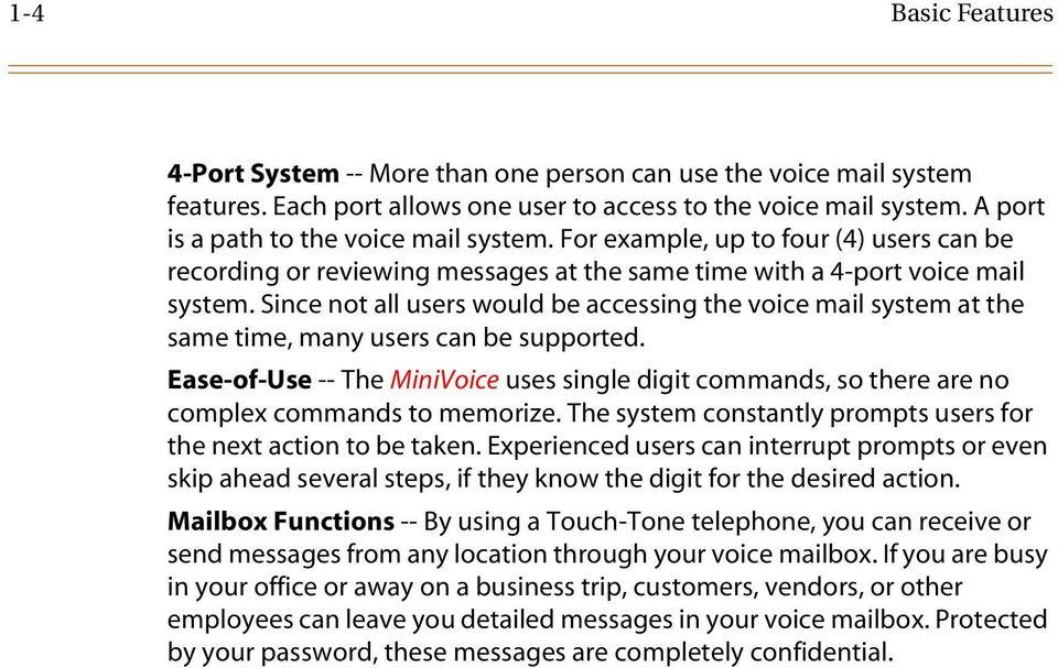 Since not all users would be accessing the voice mail system at the same time, many users can be supported.