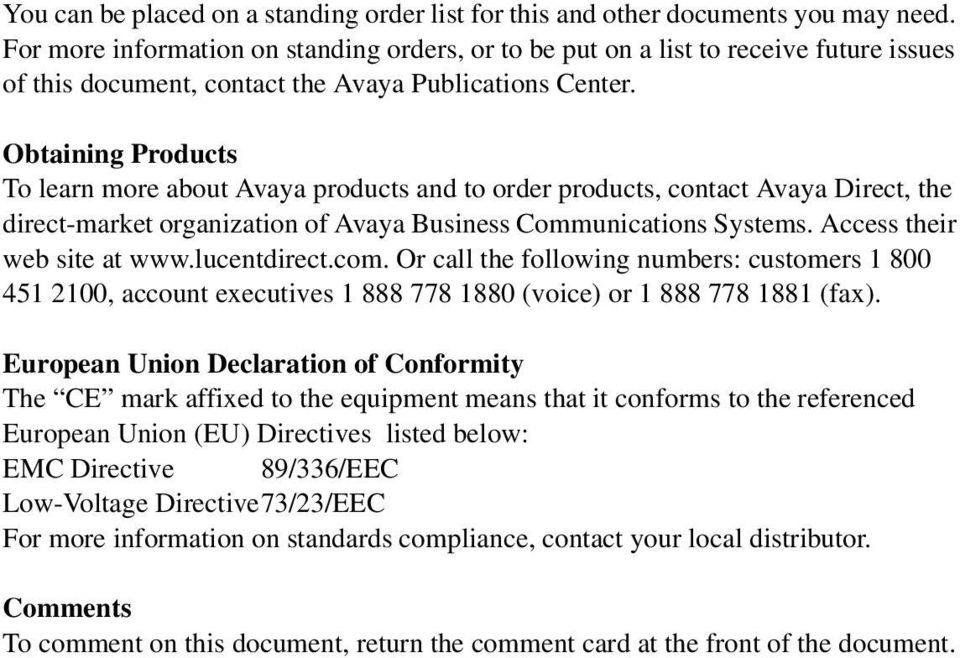 Obtaining Products To learn more about Avaya products and to order products, contact Avaya Direct, the direct-market organization of Avaya Business Communications Systems.