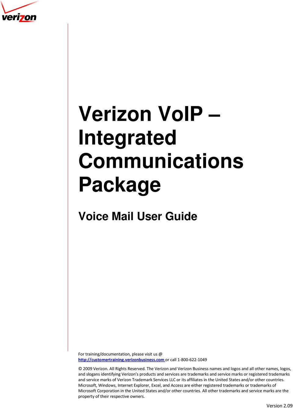The Verizon and Verizon Business names and logos and all other names, logos, and slogans identifying Verizon s products and services are trademarks and service marks or registered trademarks and