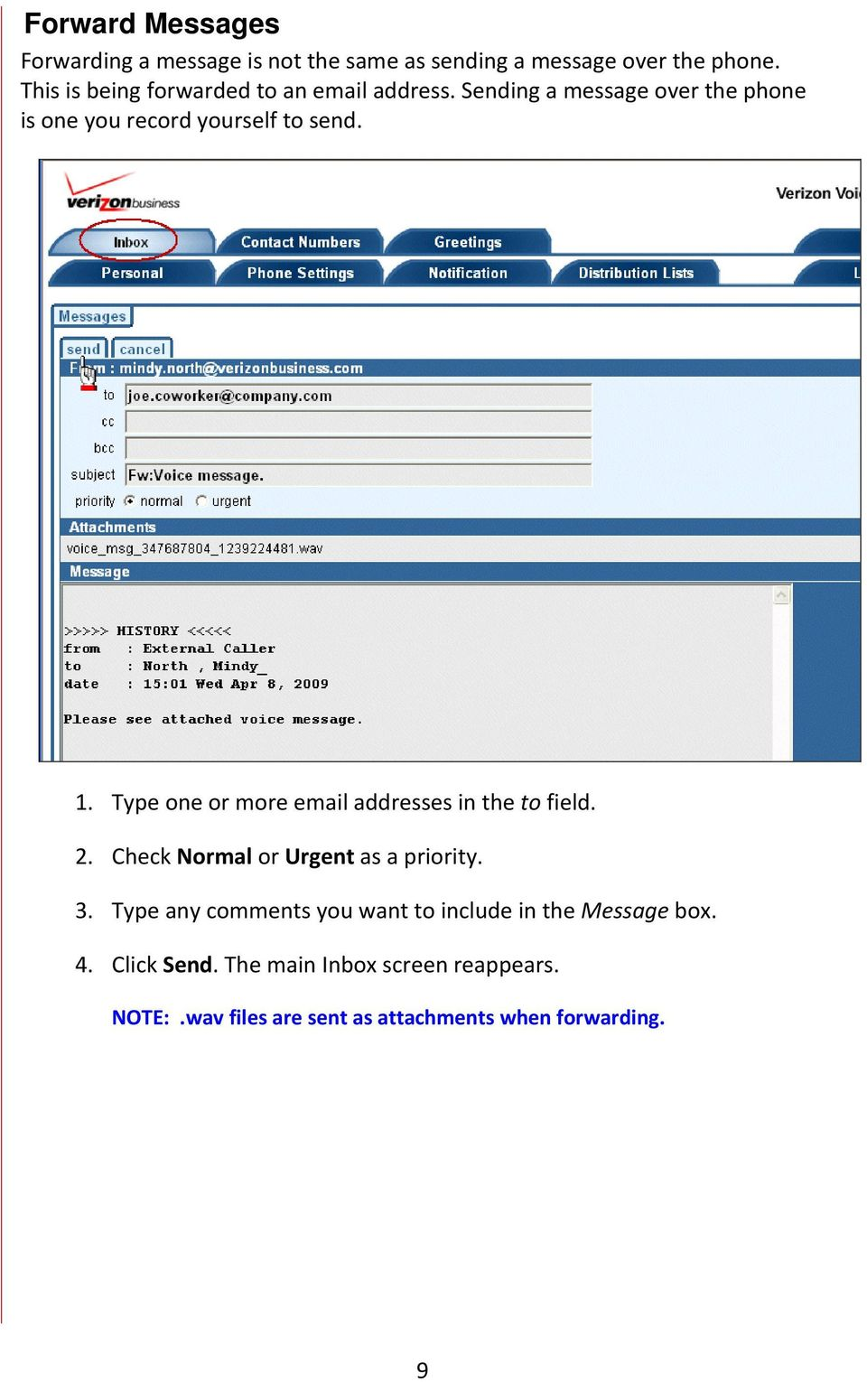 Type one or more email addresses in the to field. 2. Check Normal or Urgent as a priority. 3.