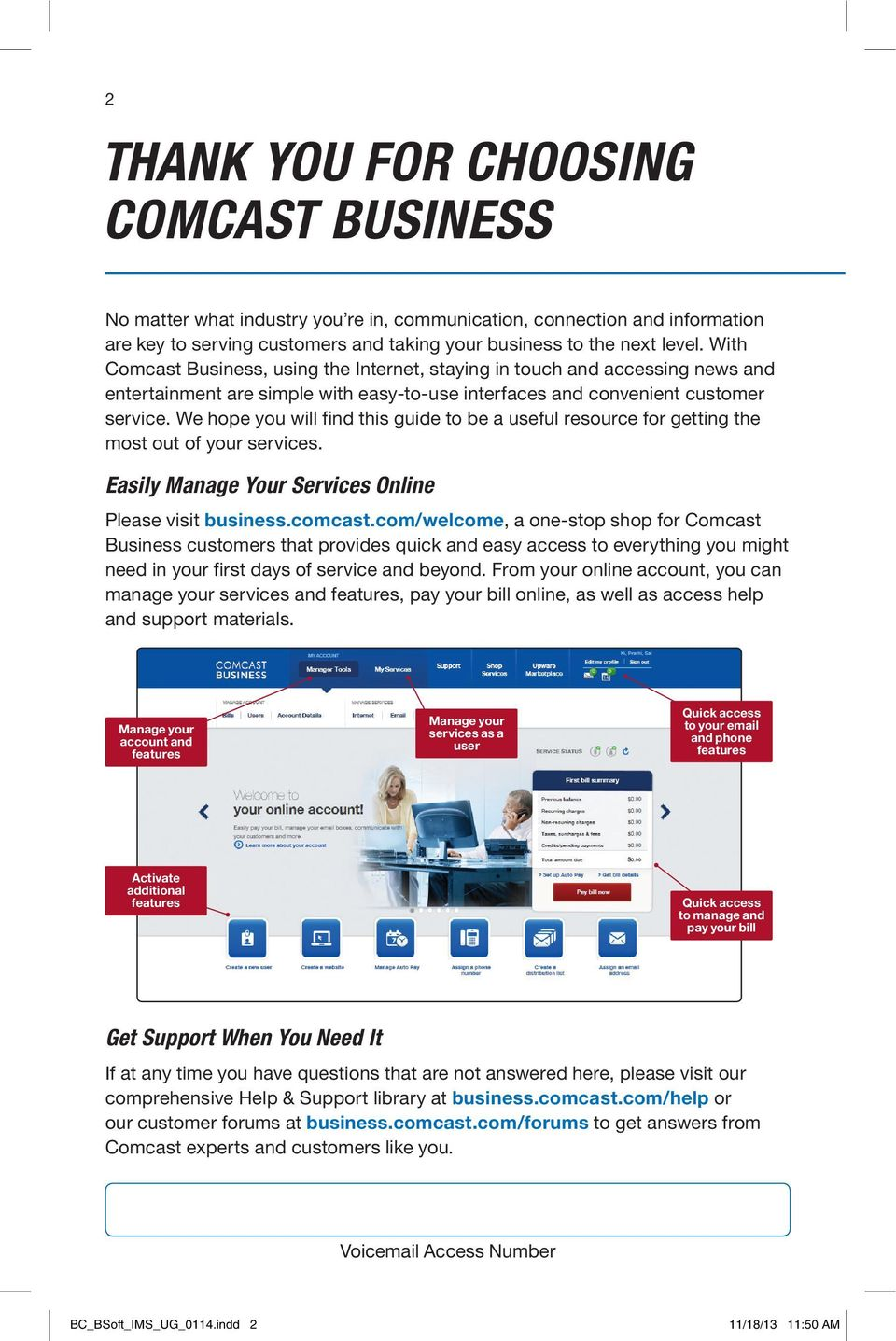 We hope you will find this guide to be a useful resource for getting the most out of your services. Easily Manage Your Services Online Please visit business.comcast.