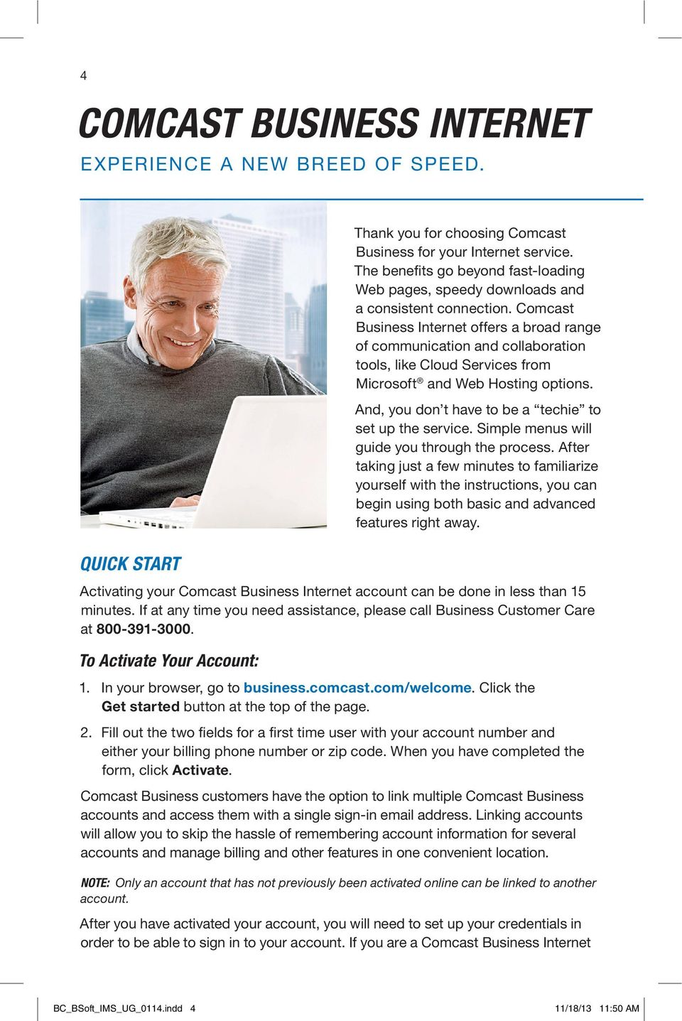 Comcast Business Internet offers a broad range of communication and collaboration tools, like Cloud Services from Microsoft and Web Hosting options.