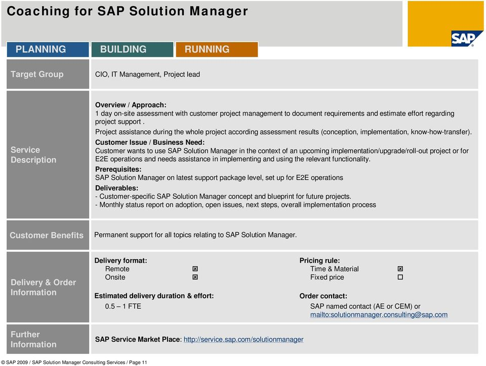 Customer wants to use SAP Solution Manager in the context of an upcoming implementation/upgrade/roll-out project or for E2E operations and needs assistance in implementing and using the relevant