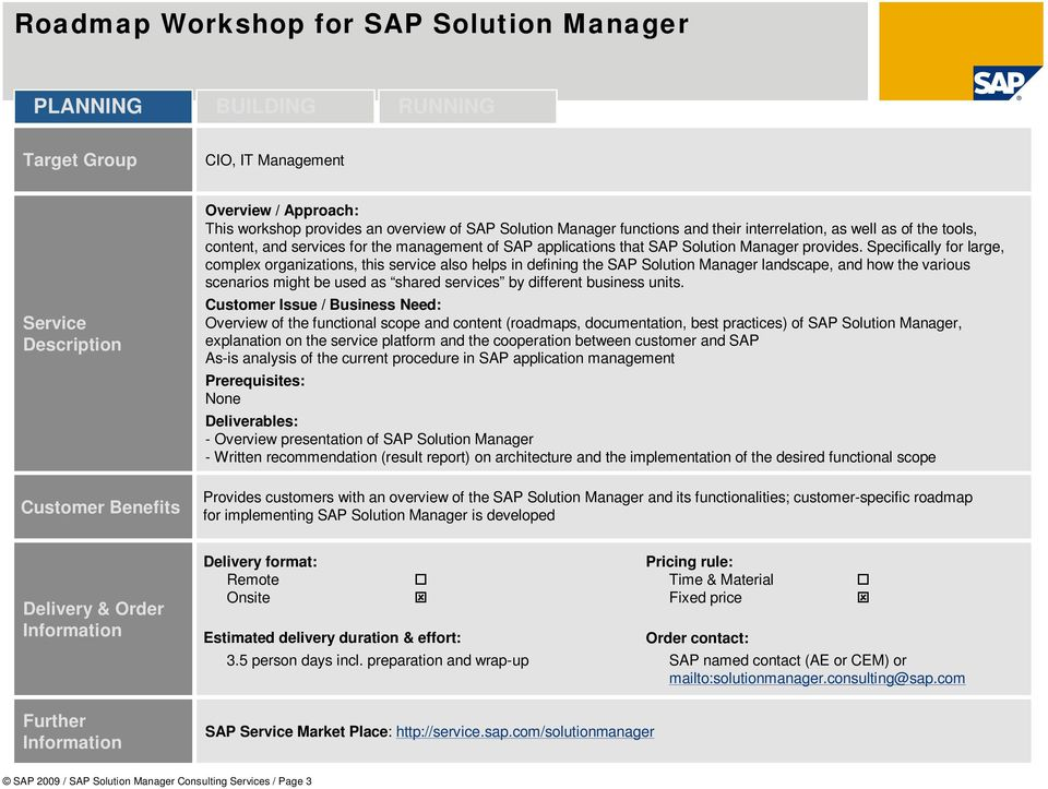 Specifically for large, complex organizations, this service also helps in defining the SAP Solution Manager landscape, and how the various scenarios might be used as shared services by different