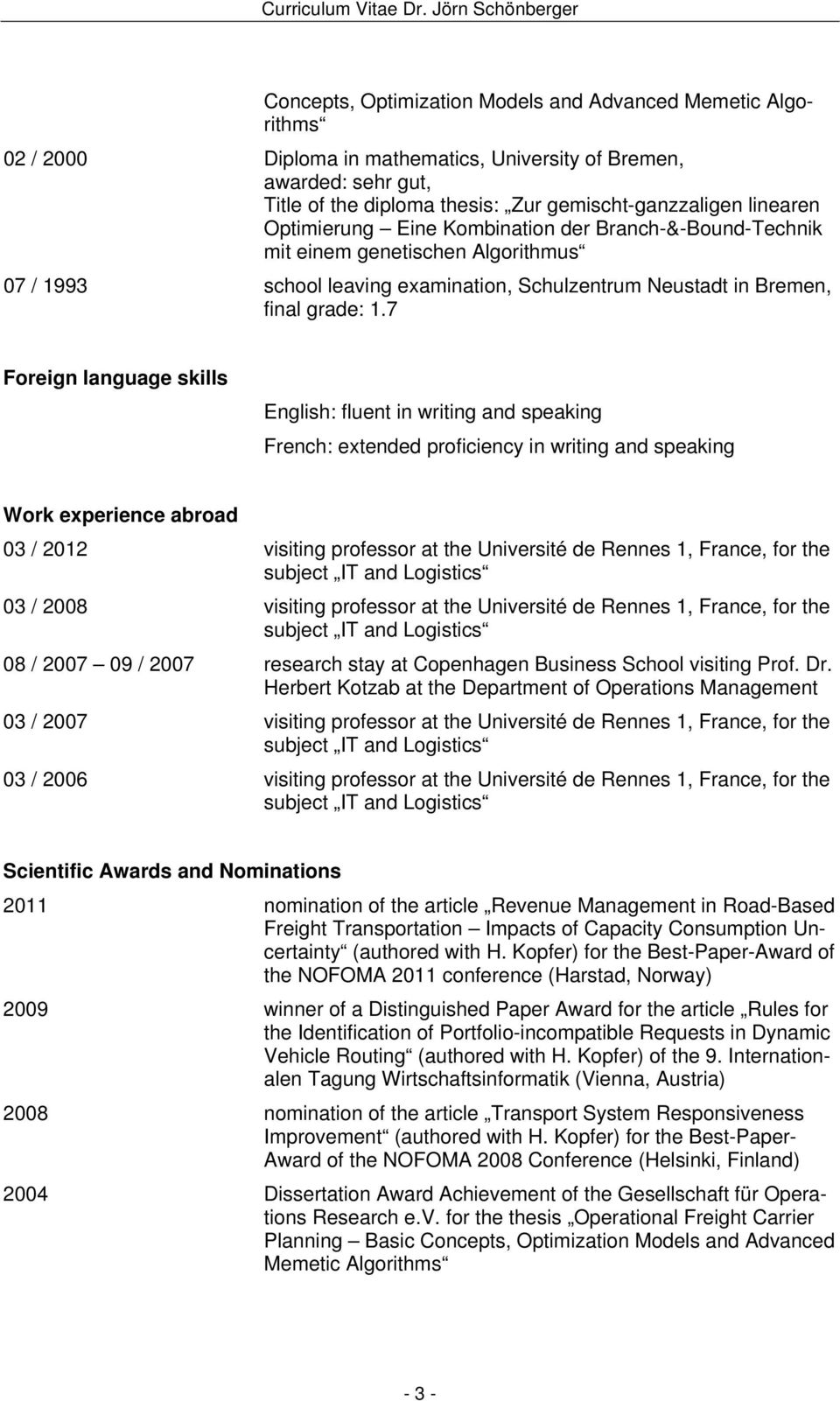7 Foreign language skills English: fluent in writing and speaking French: extended proficiency in writing and speaking Work experience abroad 03 / 2012 visiting professor at the Université de Rennes