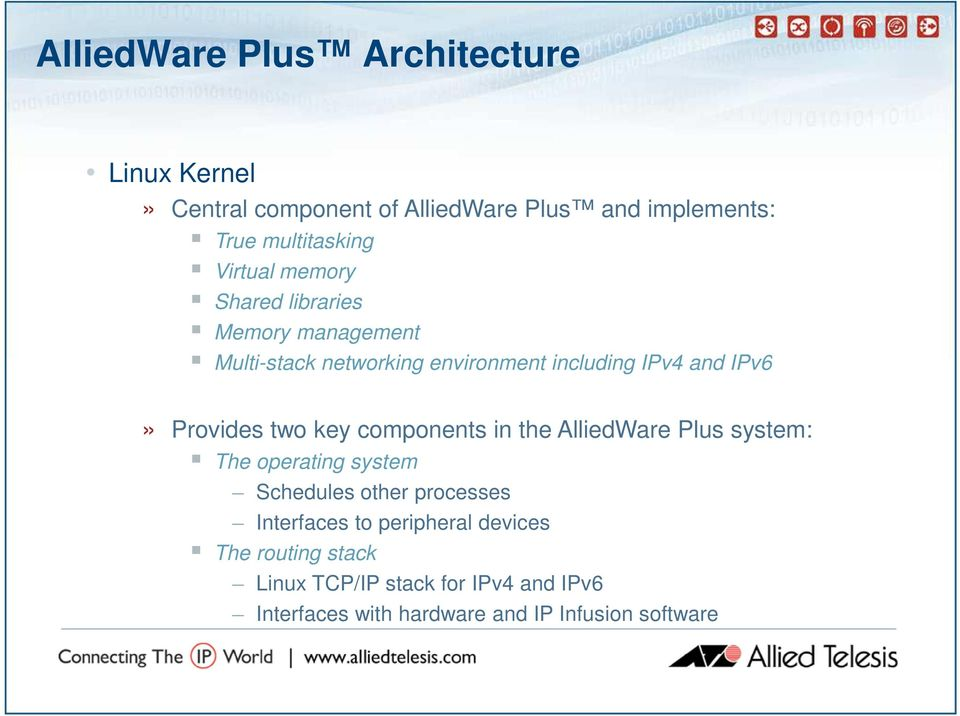 Provides two key components in the AlliedWare Plus system: The operating system Schedules other processes Interfaces