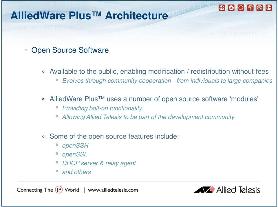 number of open source software modules Providing bolt-on functionality Allowing Allied Telesis to be part of the