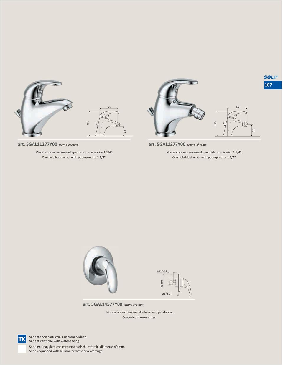 Concealed shower mixer. TK Variante con cartuccia a risparmio idrico. Variant cartridge with water-saving.