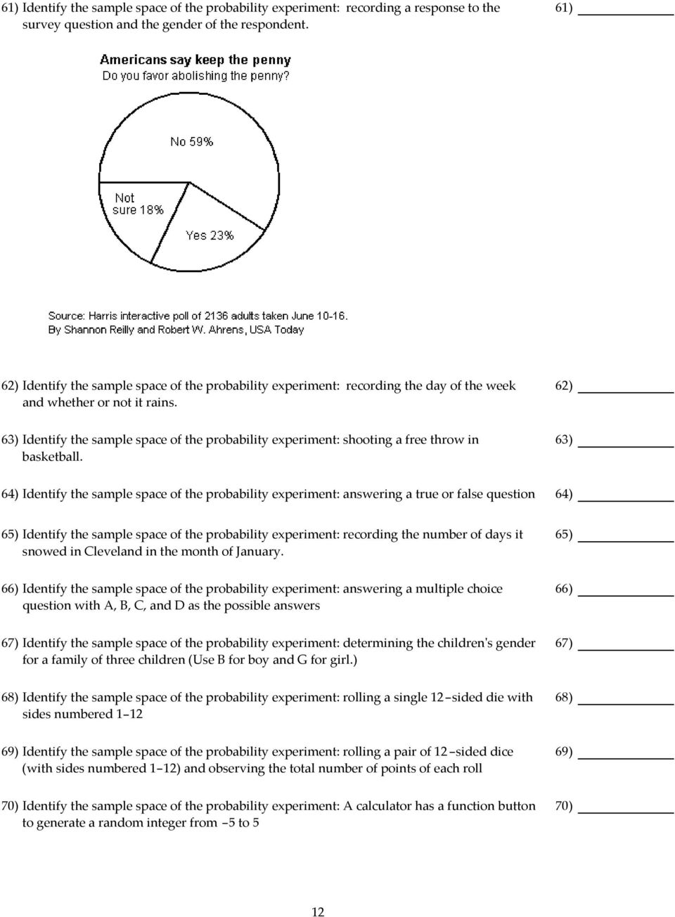 62) 63) Identify the sample space of the probability experiment: shooting a free throw in basketball.