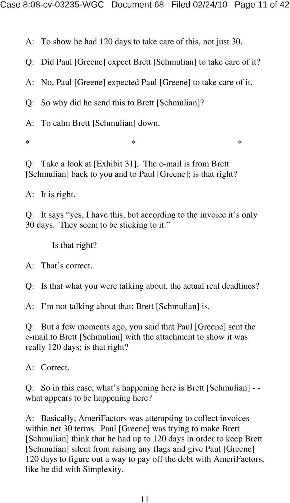 The e-mail is from Brett [Schmulian] back to you and to Paul [Greene]; is that right? A: It is right. Q: It says yes, I have this, but according to the invoice it s only 30 days.