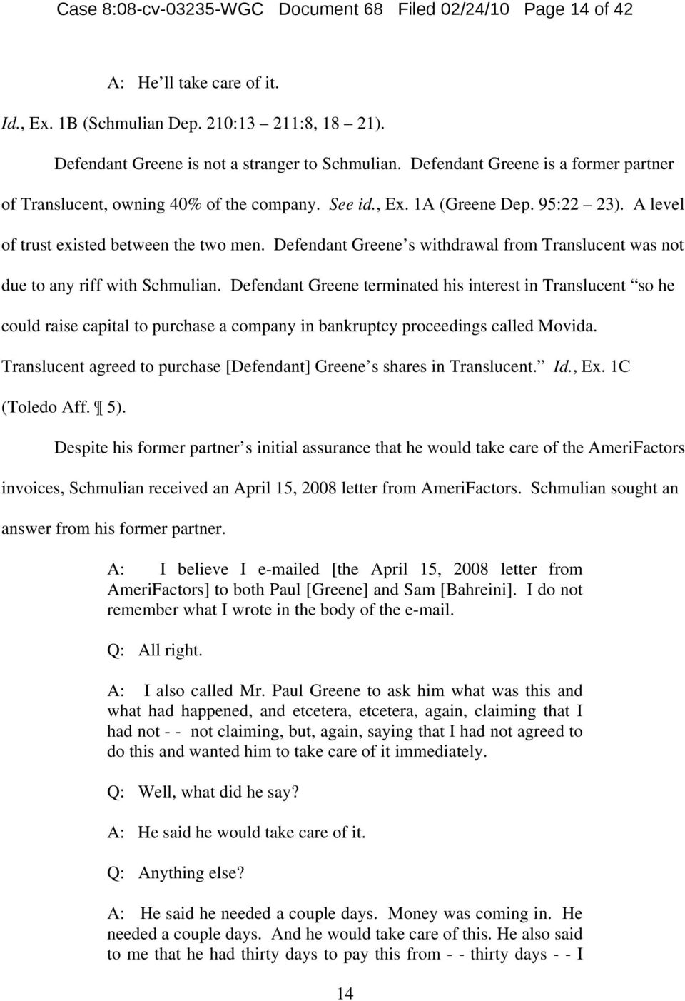 Defendant Greene s withdrawal from Translucent was not due to any riff with Schmulian.