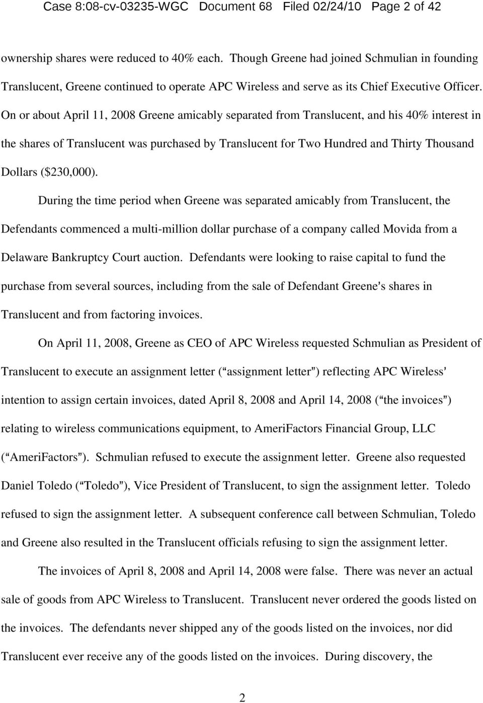 On or about April 11, 2008 Greene amicably separated from Translucent, and his 40% interest in the shares of Translucent was purchased by Translucent for Two Hundred and Thirty Thousand Dollars