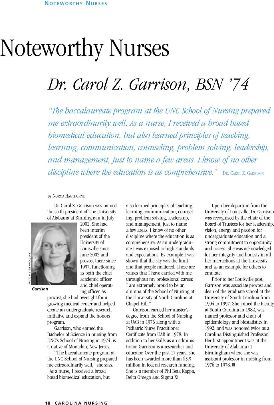 few areas. I know of no other discipline where the education is as comprehensive. DR. CAROL Z. GARRISON BY NORMA HAWTHORNE PHOTO BY STEVE WOOD, UAB Garrison Dr. Carol Z.