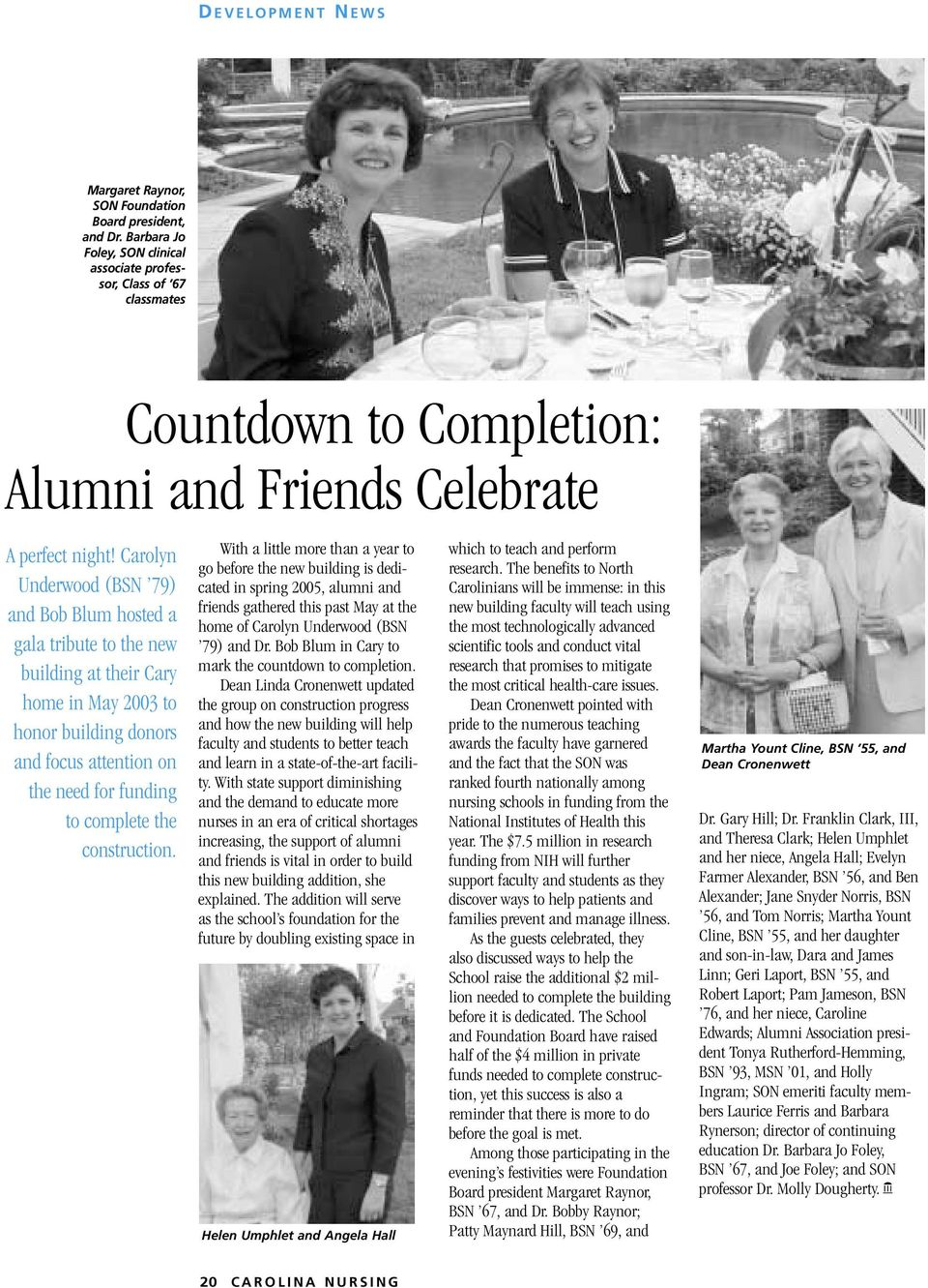 Carolyn Underwood ( 79) and Bob Blum hosted a gala tribute to the new building at their Cary home in May 2003 to honor building donors and focus attention on the need for funding to complete the