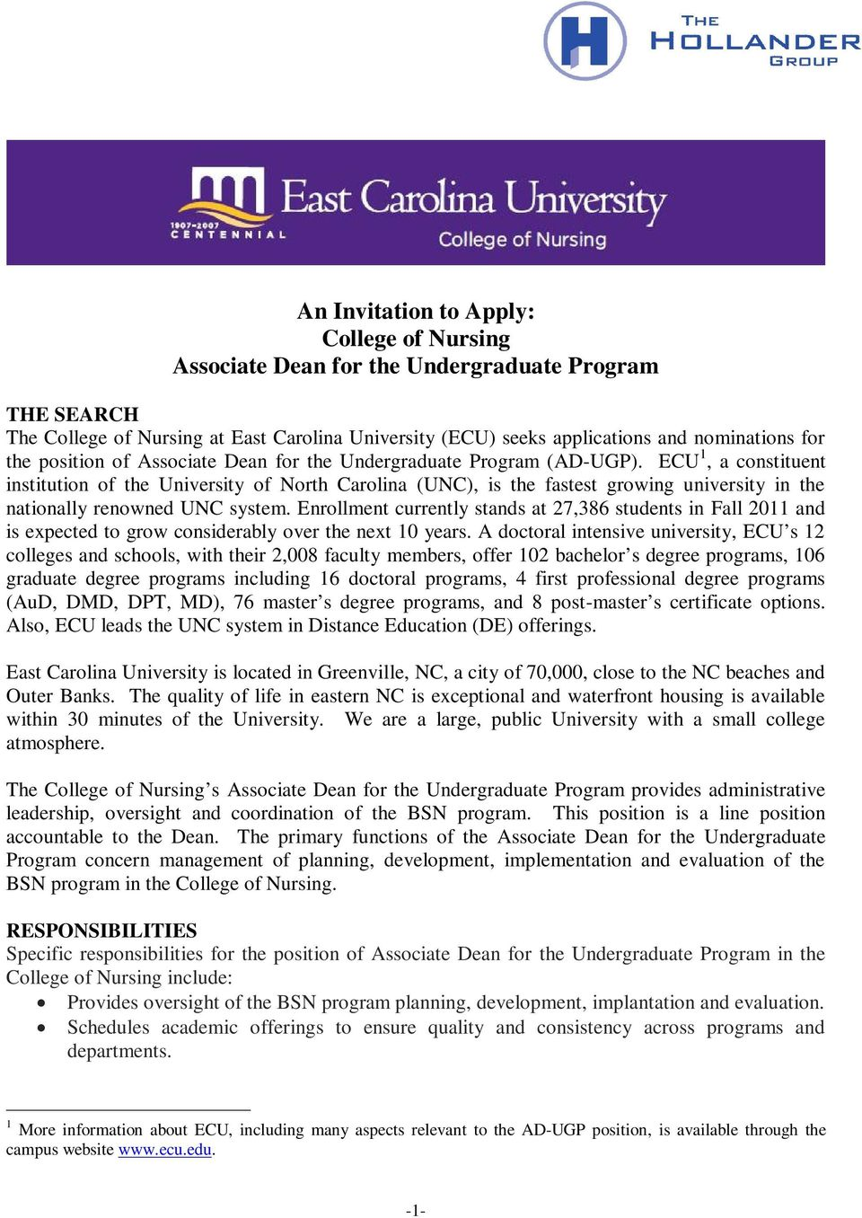 ECU 1, a constituent institution of the University of North Carolina (UNC), is the fastest growing university in the nationally renowned UNC system.