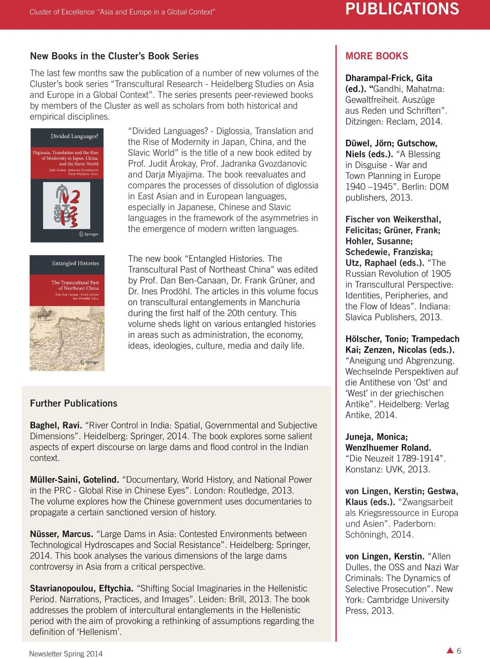 Further Publications Newsletter Spring 2014 Divided Languages? - Diglossia, Translation and the Rise of Modernity in Japan, China, and the Slavic World is the title of a new book edited by Prof.