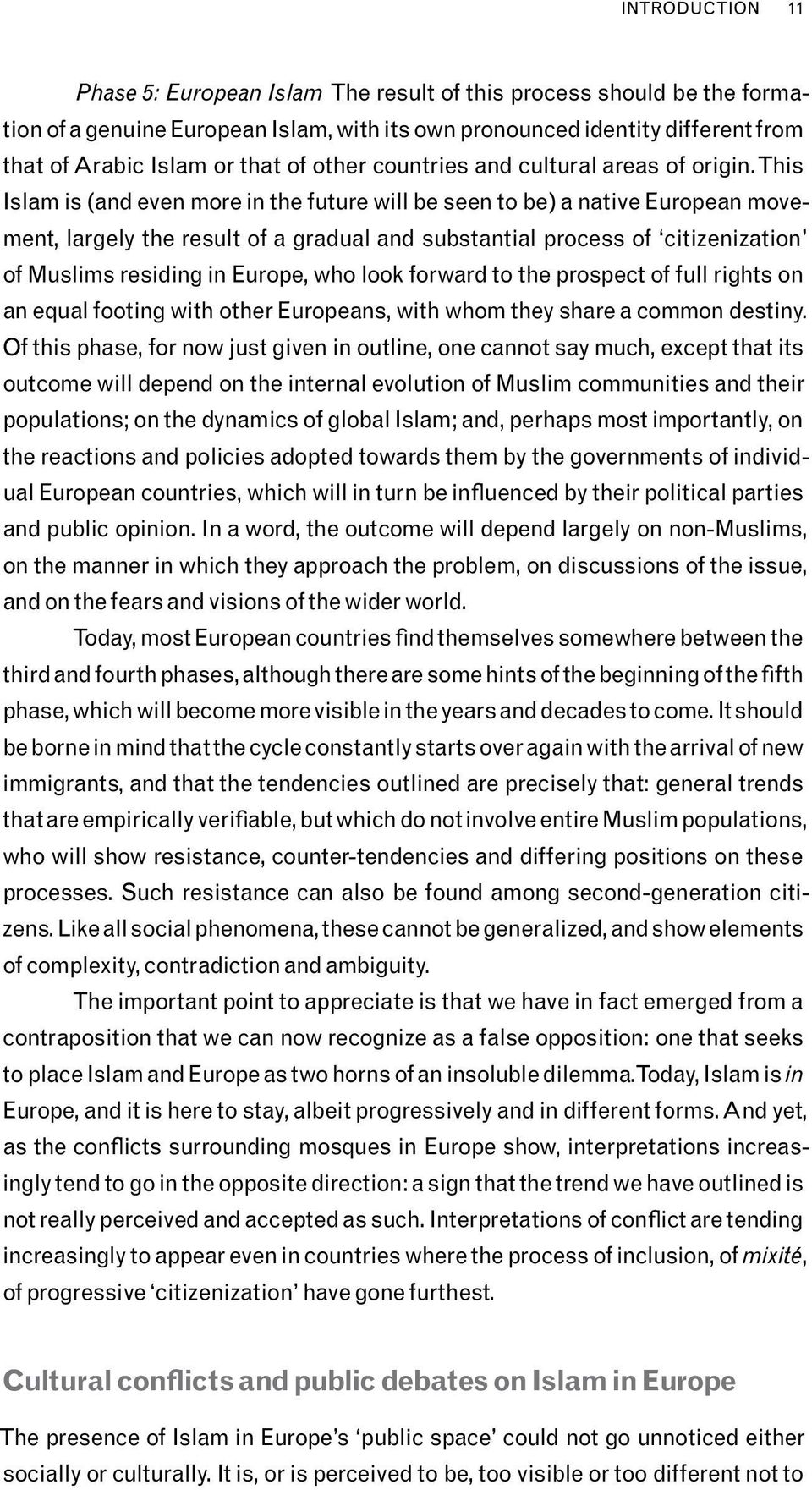 This Islam is (and even more in the future will be seen to be) a native European movement, largely the result of a gradual and substantial process of citizenization of Muslims residing in Europe, who