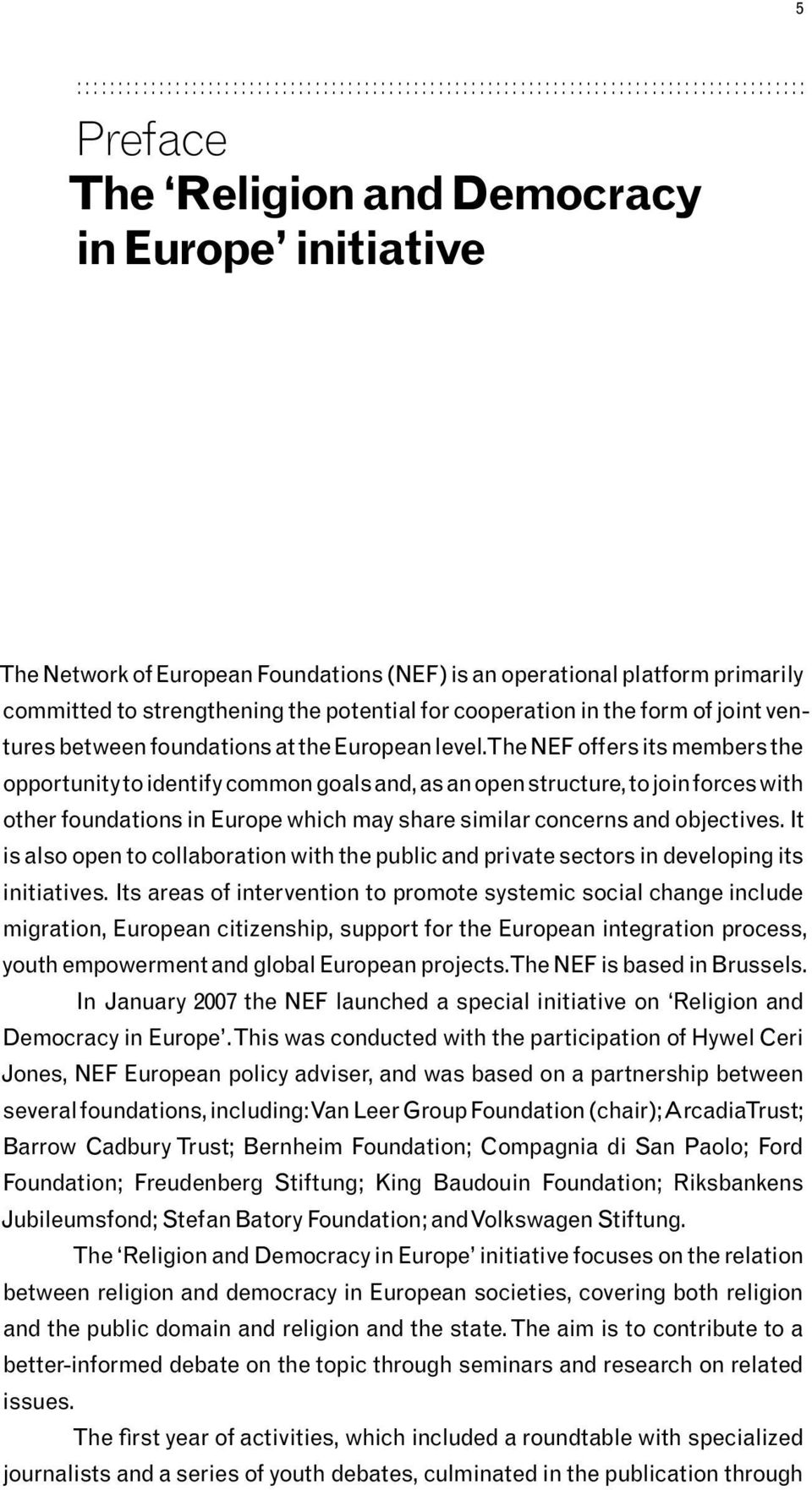 The NEF offers its members the opportunity to identify common goals and, as an open structure, to join forces with other foundations in Europe which may share similar concerns and objectives.