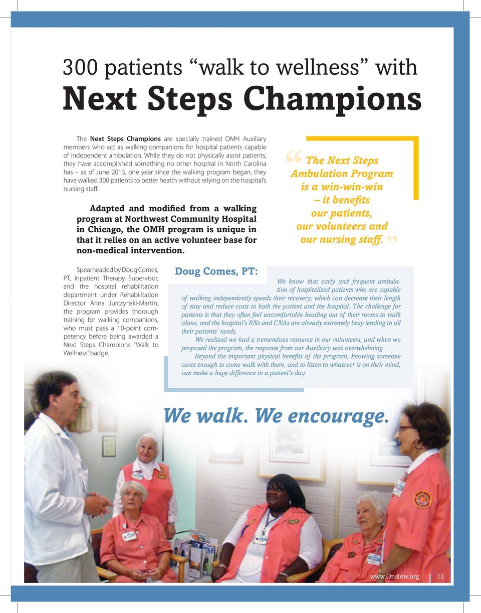 While they do not physically assist patients, they have accomplished something no other hospital in North Carolina has as of June 2013, one year since the walking program began, they have walked 300