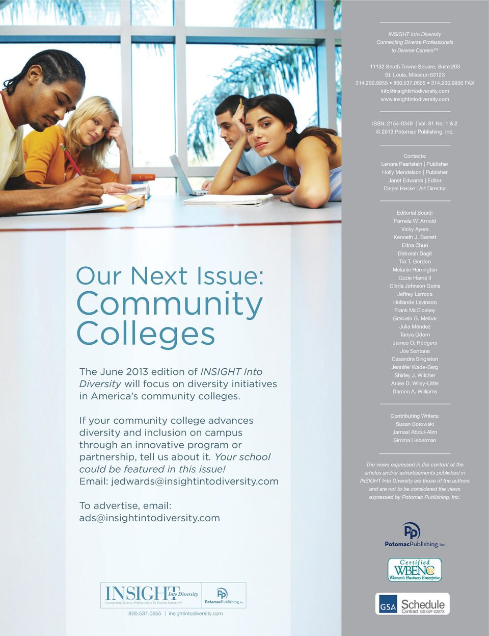 Contacts: Lenore Pearlstein Publisher Holly Mendelson Publisher Janet Edwards Editor Daniel Hecke Art Director Our Next Issue: Community Colleges The June 2013 edition of INSIGHT Into Diversity will
